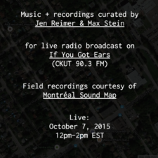 CKUT If You Got Ears Residency – Montréal Sound Map Soundtracks I — Jen Reimer & Max Stein