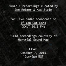 CKUT If You Got Ears Residency – Montréal Sound Map Soundtracks I — Jen Reimer & Max Stein